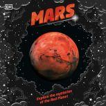 Mars Explore the Mysteries of the Red Planet, DK
