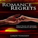 Romance Regrets True Tales of Missed Opportunity of Love, Leroy Vincent