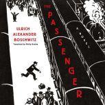 The Passenger A Novel, Ulrich Alexander Boschwitz