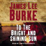 To the Bright and Shining Sun, James Lee Burke
