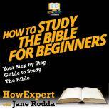 How To Study The Bible for Beginners Your Step By Step Guide To Study The Bible, HowExpert