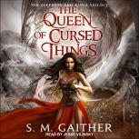 The Queen of Cursed Things, S.M. Gaither