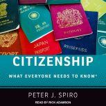 Citizenship What Everyone Needs to Know, Peter J. Spiro