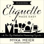 Modern Etiquette Made Easy A Five-Step Method to Mastering Etiquette, Myka Meier