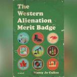 The Western Alienation Merit Badge A Novel, Nancy Jo Cullen
