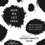 How We Get Free Black Feminism and the Combahee River Collective, Keeanga -Yamahtta Taylor