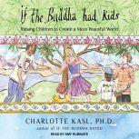 If the Buddha Had Kids Raising Children to Create a More Peaceful World, Ph.D. Kasl