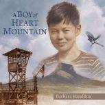 A Boy of Heart Mountain Based on and Inspired by the Experiences of Shigeru Yabu, Barbara Bazaldua