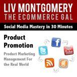 Product Promotion Product Marketing Management For the Real World, Liv Montgomery