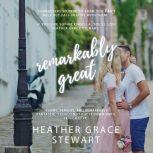 Remarkably Great, Heather Grace Stewart