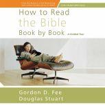 How to Read the Bible Book by Book A Guided Tour, Gordon D. Fee