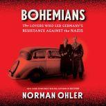 The Bohemians The Lovers Who Led Germany's Resistance Against the Nazis, Norman Ohler