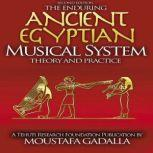 The Enduring Ancient Egyptian Musical System -- Theory and Practice, Moustafa Gadalla