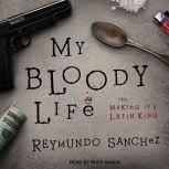 My Bloody Life The Making of a Latin King, Reymundo Sanchez