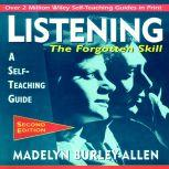 Listening: The Forgotten Skill A Self-Teaching Guide, 2nd Edition, Madelyn Burley-Allen