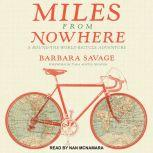 Miles from Nowhere A Round the World Bicycle Adventure, Barbara Savage
