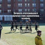 Sports Psychology Advice for Surviving School, Greg Wilmot