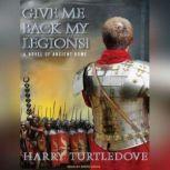 Give Me Back My Legions! A Novel of Ancient Rome, Harry Turtledove