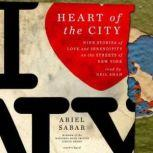 Heart of the City Nine Stories of Love and Serendipity on the Streets of New York, Ariel Sabar