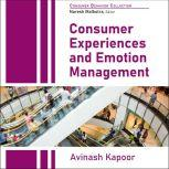 Consumer Experiences and Emotion Management, Avinash Kapoor