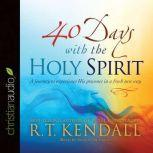 40 Days With the Holy Spirit A Journey to Experience His Presence in a Fresh New Way, R.T. Kendall