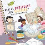 How Do Molecules Stay Together? A Book About Chemistry, Madeline J. Hayes