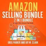 Amazon Selling Bundle: 2 in 1 Bundle, Amazon FBA, Amazon Fba Guide, Greg Parker and Jay M. Clark