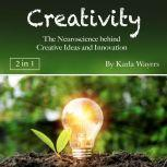 Creativity The Neuroscience behind Creative Ideas and Innovation, Karla Wayers