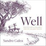 Well What We Need to Talk About When We Talk About Health, Sandro Galea