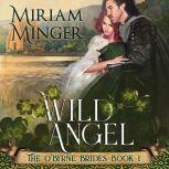Wild Angel The O'Byrne Brides Book 1, Miriam Minger
