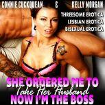 She Ordered Me To Take Her Husband – Now I'm The Boss : Cuckqueans 12 (Threesome Erotica Lesbian Erotica Bisexual Erotica), Connie Cuckquean
