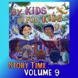 By Kids For Kids Story Time: Volume 09, By Kids For Kids Story Time
