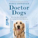 Doctor Dogs How Our Best Friends Are Becoming Our Best Medicine, Maria Goodavage