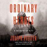 Ordinary Heroes A Memoir of 9/11, Joseph Pfeifer