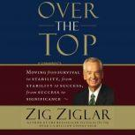 Over the Top Moving from survival to stability, from stability to success, from success to significance, Zig Ziglar