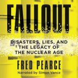 Fallout Disasters, Lies, and the Legacy of the Nuclear Age, Fred Pearce
