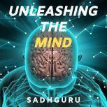 Unleashing The Mind, Sadhguru