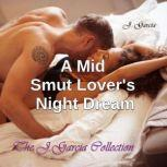 A Mid Smut Lover's Night Dream The J. Garcia Collection, J. Garcia