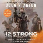 12 Strong The Declassified True Story of the Horse Soldiers, Doug Stanton