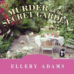 Murder in the Secret Garden, Ellery Adams