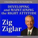 Developing & Maintaining the Right Attitude, Zig Ziglar