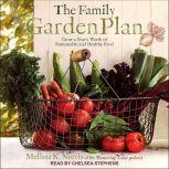 The Family Garden Plan Grow a Year's Worth of Sustainable and Healthy Food, Melissa K. Norris