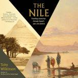 The Nile Traveling Downriver through Egypt's Past and Present, Toby Wilkinson