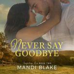 Never Say Goodbye A Sweet Christian Romance, Mandi Blake