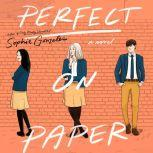 Perfect on Paper A Novel, Sophie Gonzales