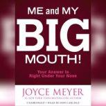Me and My Big Mouth! Your Answer Is Right Under Your Nose, Joyce Meyer