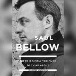 There Is Simply Too Much to Think About Collected Nonfiction, Saul Bellow