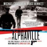 Alphaville 1988, Crime, Punishment, and the Battle for New York City's Lower East Side, Michael Codella and Bruce Bennett
