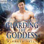 Guarding the Goddess A Kindred Tales Novel, Evangeline Anderson