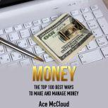 Money: The Top 100 Best Ways To Make And Manage Money, Ace McCloud